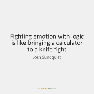 josh-sundquist-fighting-emotion-with-logic-is-like-bringing-quote-on-storemypic-a6fcb